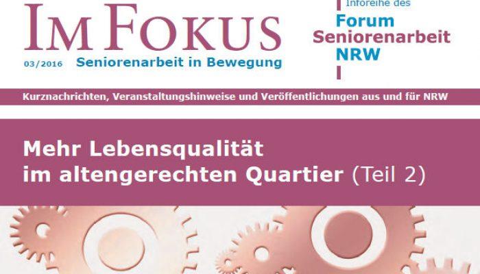 Im Fokus Ausgabe 3/2016: Mehr Lebensqualität im altengerechten Quartier (Teil 2)